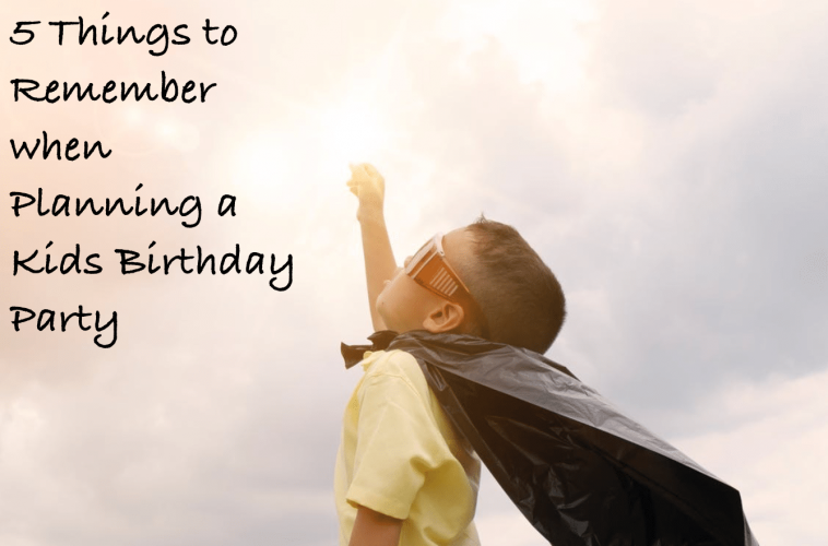 5 Things to Remember when Planning a Kid's Birthday Party